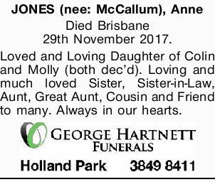 JONES (nee: McCallum), Anne Died Brisbane 29th November 2017. Loved and Loving Daughter of Colin...