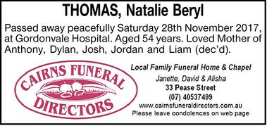 THOMAS, Natalie Beryl Passed away peacefully Saturday 28th November 2017, at Gordonvale Hospital....