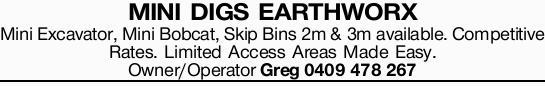 Mini Excavator, Mini Bobcat, Skip Bins 2m & 3m available. Competitive Rates.L   imited...