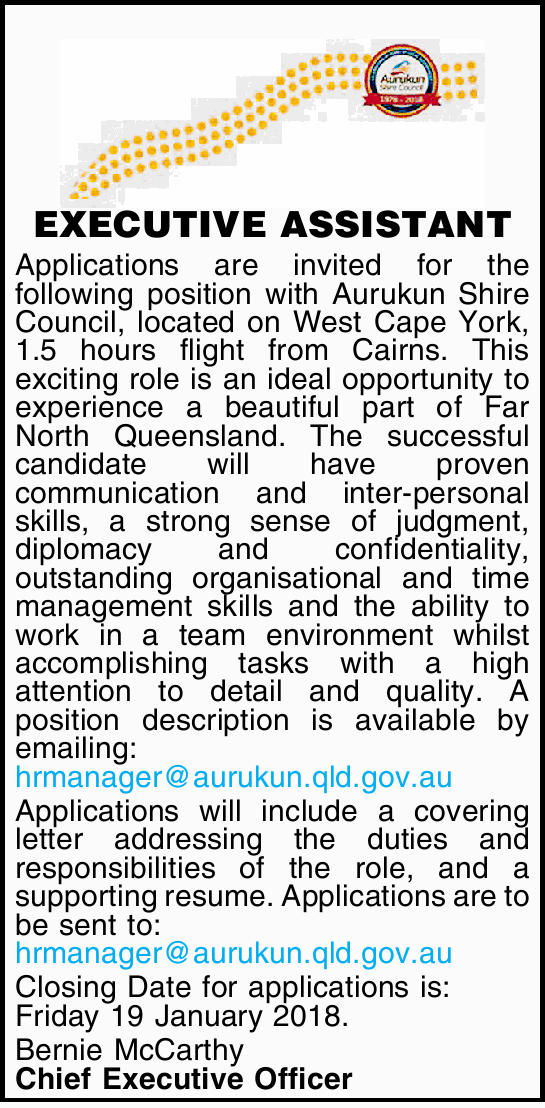 EXECUTIVE ASSISTANT   Applications are invited for the following position with Aurukun Shire...