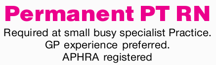 Permanent PT RN   Required at small busy specialist Practice.   GP experience preferred....