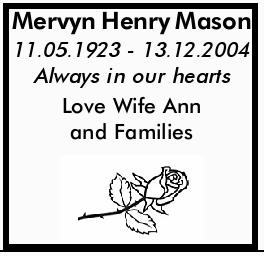 Mervyn Henry Mason 11.05.1923 - 13.12.2004 Always in our hearts Love Wife Ann and Families
