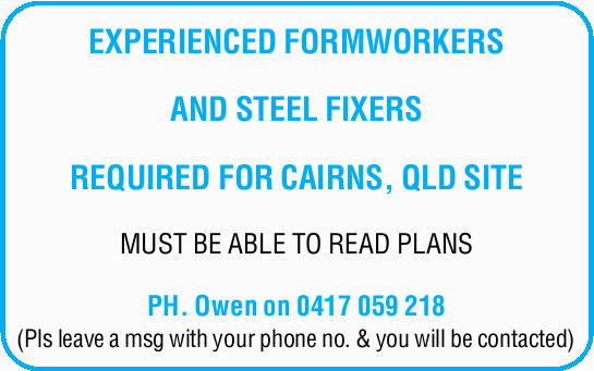 EXPERIENCED FORMWORKERS AND STEEL FIXERS REQUIRED FOR CAIRNS, QLD SITE   MUST BE ABLE TO READ...