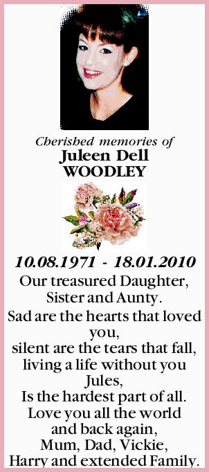Cherished memories of Juleen Dell WOODLEY 10.08.1971 - 18.01.2010 Our treasured Daughter, Sister...