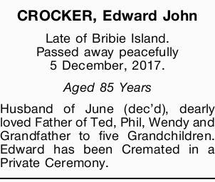 CROCKER, Edward John Late of Bribie Island. Passed away peacefully 5 December, 2017. Aged 85 Year...