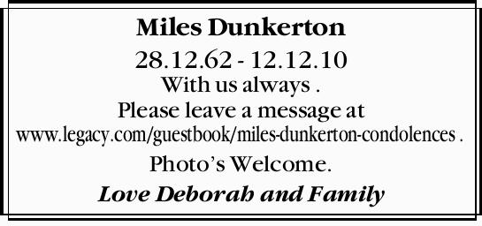 Miles Dunkerton 28.12.62 - 12.12.10 With us always . Please leave a message at www.legacy.com/gue...
