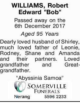 """WILLIAMS, Robert Edward """"Bob"""" Passed away on the 6th December 2017 Aged 95 Years Dearly..."""