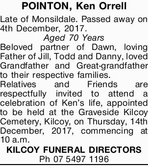 POINTON, Ken Orrell Late of Monsildale. Passed away on 4th December, 2017. Aged 70 Years Beloved...