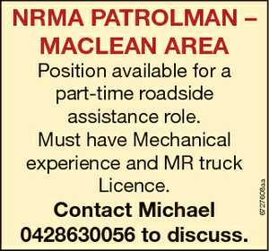 Position available for a part-time roadside assistance role. Must have Mechanical experience and MR truck Licence. Contact Michael 0428630056 to discuss. 6727608aa NRMA PATROLMAN - MACLEAN AREA
