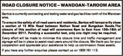 ROAD CLOSURE NOTICE - WANDOAN-TAROOM AREA Santos is currently connecting and testing water and gas f...