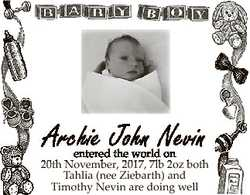Archie John Nevin entered the world on 20th November, 2017, 7lb 2oz both Tahlia (nee Ziebarth) and T...