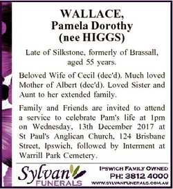 WALLACE, Pamela Dorothy (nee HIGGS) Late of Silkstone, formerly of Brassall, aged 55 years. Beloved...
