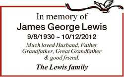 In memory of James George Lewis 9/8/1930  10/12/2012 Much loved Husband, Father Grandfather, Great G...