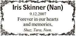Iris Skinner (Nan) 9.12.2007 Forever in our hearts and memories, Shaz, Tara, Num.