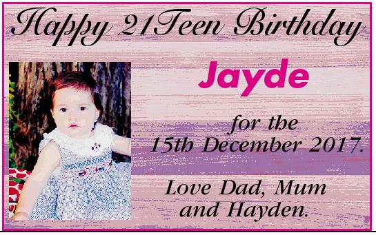 Happy 21Teen Birthday Jayde Smith for the 15th December 2017. Love Dad, Mum and Hayden.