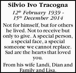 Silvio Ivo Tracogna 12th February 1939 - 15th December 2014 Not for himself, but for others he li...