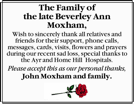 The Family of the late Beverley Ann Moxham, Wish to sincerely thank all relatives and friends for...