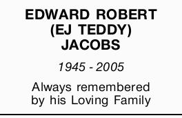 EDWARD ROBERT (EJ TEDDY) JACOBS 1945-2005 Always remembered by his Loving Family