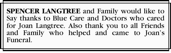 SPENCER LANGTREE and Family would like to Say thanks to Blue Care and Doctors who cared for Joan...