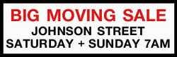 BIG MOVING SALE   JOHNSON STREET    SATURDAY 16th+ SUNDAY 17th Dec7AM