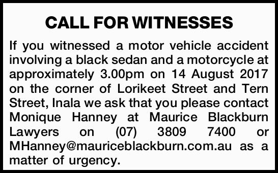 CALL FOR WITNESSES If you witnessed a motor vehicle accident involving a black sedan and a motorc...