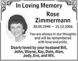 In Loving Memory Rose Zimmermann 30.05.1944 ~ 15.12.2006 You are always in our thoughts and will...