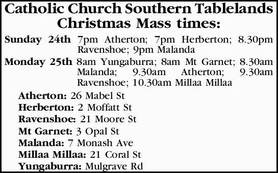 Catholic Church Southern Tablelands Christmas Mass times: Sunday 24th 7pm Atherton; 7pm Herberton...
