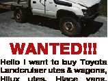 WANTED!!! Toyota Landcruiser utes & wagons, Hilux utes, Hiace vans, Dyna & small trucks