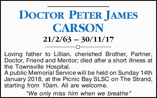 DOCTOR PETER JAMES CARSON 21/2/63 30/11/17 Loving father to Lillian, cherished Brother, Partner,...