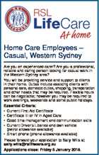 Home Care Employees - Casual, Western Sydney Are you an experienced carer? Are you a professional, reliable and caring person looking for casual work in the Western Sydney area? You will be providing service and support to clients in their home. Duties include assisting clients with personal care, domestic duties, shopping ...