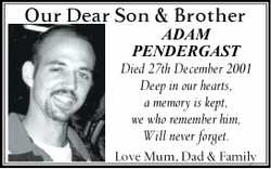 Our Dear Son & Brother ADAM PENDERGAST Died 27th December 2001 Deep in our hearts, a memory i...