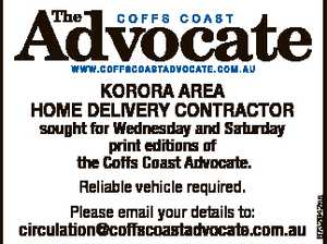 sought for Wednesday and Saturday print editions of the Coffs Coast Advocate. Reliable vehicle required. Please email your details to: circulation@coffscoastadvocate.com.au 6732942aa KORORA AREA HOME DELIVERY CONTRACTOR