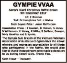 GYMPIE VVAA Santa's Giant Christmas Raffle drawn 9th December 2017 1st: E Brennan 2nd: Di Humphries 3rd: J Walker Book Buyers Prize : Jason McPherson Consolation Prizes : T Goodall, D Tiernan, S Jones, S Williamson, H Kenny, K Millin, B Sullivan, Dawson, Mary Hawkins and B Sparks. The Gympie Sub ...