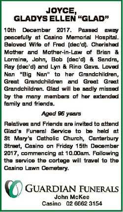 "JOYCE, GLADYS ELLEN ""GLAD"" 10th December 2017. Passed away peacefully at Casino Memorial H..."