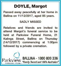 DOYLE, Margot Passed away peacefully at her home in Ballina on 11/12/2017, aged 85 years. SADLY MISS...