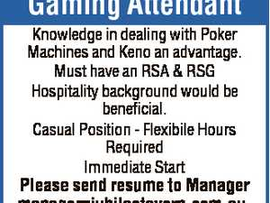 Gaming Attendant Knowledge in dealing with Poker Machines and Keno an advantage. Must have an RSA & RSG Hospitality background would be beneficial. Casual Position - Flexibile Hours Required Immediate Start Please send resume to Manager manager jubileetavern.com.au