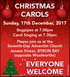 CHRISTMAS C CAROLS Sunday, S d 17th December, 2017 Bagpipes at 7.00pm Carol Singing at 7.30pm EVERYONE WELCOME 6733873aa Please join us at the Seventh-Day Adventist Church Jonson Street, BYRON BAY (opposite Woolworths)