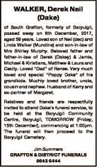 """WALKER, Derek Neil (Dake) of South Grafton, formerly of Baryulgil, passed away on 8th December, 2017, aged 59 years. Loved son of Neil (dec) and Linda Walker (Mundine) and son-in-law of Mrs Shirley Murphy. Beloved father and father-in-law of Derek (Dakey) & Jamie, Michael & Kiristiana, Matthew & Laura and Cecily. Loved """"Dad ..."""