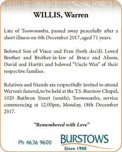 WILLIS, Warren Late of Toowoomba, passed away peacefully after a short illness on 6th December 2017,...