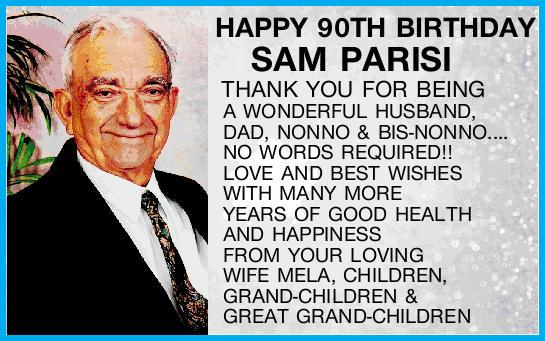 HAPPY 90TH BIRTHDAY SAM PARISI   THANK YOU FOR BEING A WONDERFUL HUSBAND, DAD, NONNO & BI...