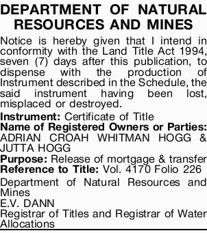 DEPARTMENT OF NATURAL RESOURCES AND MINES   Notice is hereby given that I intend in conformit...