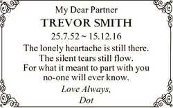 My Dear Partner TREVOR SMITH 25.7.52  15.12.16 The lonely heartache is still there. The silent tears...