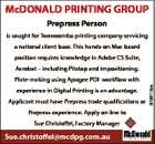 McDONALD PRINTING GROUP Prepress Person is sought for Toowoomba printing company servicing a national client base. This hands-on Mac based position requires knowledge in Adobe CS Suite, Acrobat - including Pitstop and impositioning. experience in Digital Printing is an advantage. Applicant must have Prepress trade qualifications or Prepress experience. Apply on ...