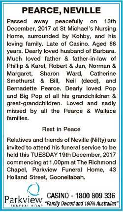 PEARCE, NEVILLE Passed away peacefully on 13th December, 2017 at St Michael's Nursing Home, surr...