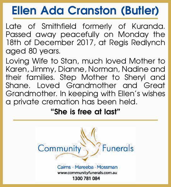 Ellen Ada Cranston (Butler)   Late of Smithfield formerly of Kuranda. Passed away peacefully...