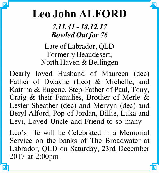 Leo John ALFORD   7.11.41 - 18.12.17   Bowled Out for 76   Late of Labrador, QLD Form...