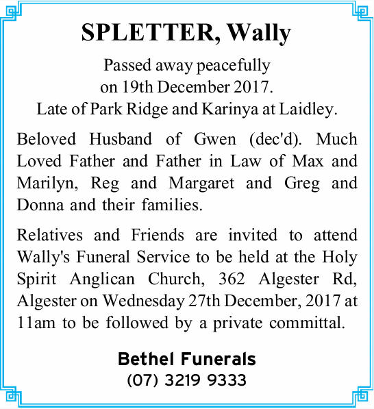 SPLETTER, Wally   Passed away peacefully on 19th December 2017. Late of Park Ridge and Kariny...