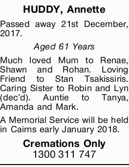 HUDDY, Annette   Passed away 21st December, 2017.   Aged 61 Years   Much loved Mum to...