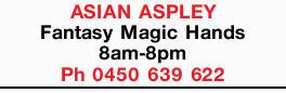 Fantasy   Magic Hands   8am-8pm.