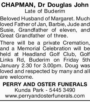 CHAPMAN, Dr Douglas John   Late of Buderim   Beloved Husband of Margaret. Much loved Fath...